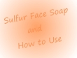 Info Sulfur or Sulphur Face Wash And How to Use